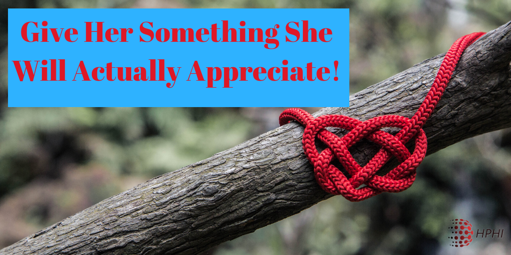 Give Her Something She Will Actually Appreciate!