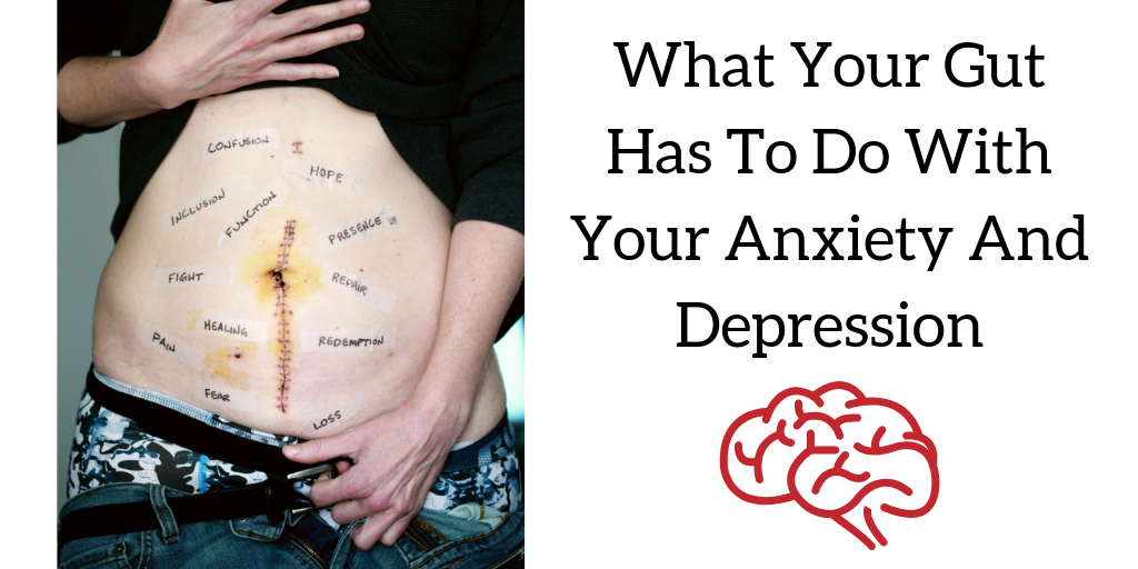 What Your Gut Has To Do With Your Anxiety And Depression